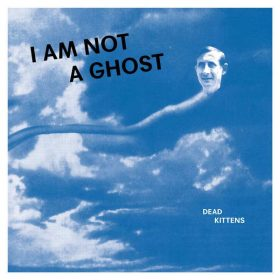 "DEAD KITTENS: Lyric-Video zum ""I Am Not A Ghost"" Album und Tour"