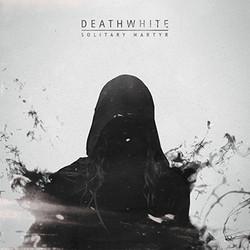 """DEATHWHITE: Track und Details zu """"Solitary Martyr""""-EP"""