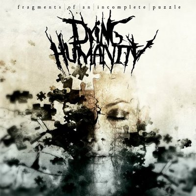 DYING HUMANITY: Fragments Of An Incomplete Puzzle