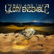 """ENZO AND THE GLORY ENSEMBLE: Trilogie-Abschluss mit """"In The Name Of The World Spirit"""""""