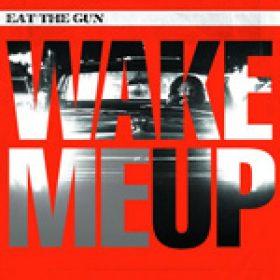 "EAT THE GUN: neue Single ""Wake Me Up"""