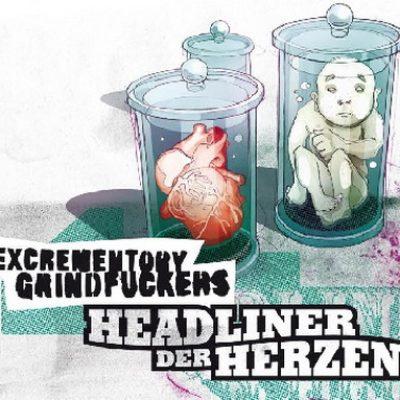 EXCREMENTORY GRINDFUCKERS: Headliner der Herzen [Eigenproduktion]