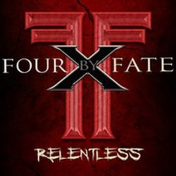FOUR BY FATE: Relentless