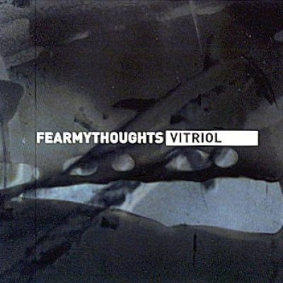 FEAR MY THOUGHTS: Vitriol