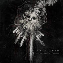 "FELL RUIN: streamen ""To the Concrete Drifts""-Album"