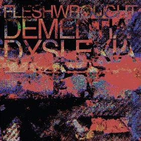 FLESHWROUGHT: Dementia / Dyslexia