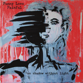 FUNNY LOVE PAINFUL: No Shadow Without Light