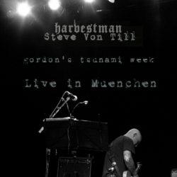 HARVESTMAN / STEVE VON TILL und GORDON´S TSUNAMI WEEK am 20. Juli 2010 in der Kranhalle München