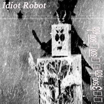 "IDIOT ROBOT: Video vom neuen Death Pop / Post-Hardcore Album ""Idiot Robot"""