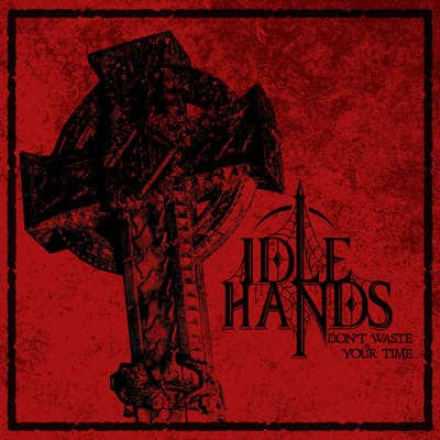 "IDLE HANDS: streamen ""Don´t Waste Your Time"" EP"