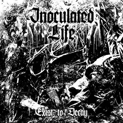"INOCULATED LIFE: Track vom ""Exist to Decay"" Album"
