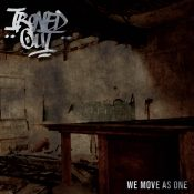 """IRONED OUT: Video-Clip vom neuen Hardcore Album """"We Move As One"""" aus London"""