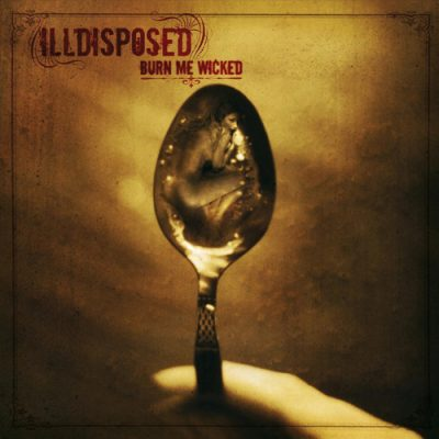 ILLDISPOSED: Burn Me Wicked [Re-Release]
