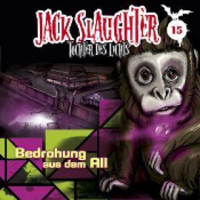 JACK SLAUGHTER: Folge 15 – Bedrohung aus dem All [Hörspiel]