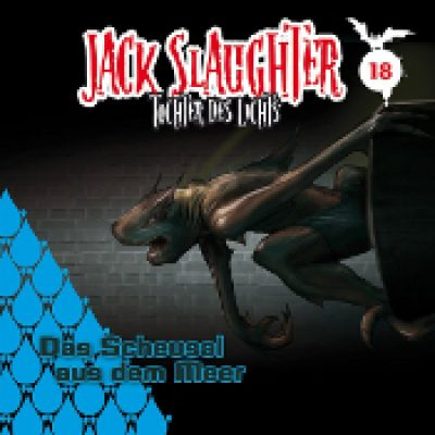 JACK SLAUGHTER: Folge 18 – Das Scheusal aus dem Meer [Hörspiel]