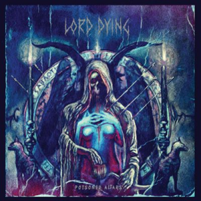 "LORD DYING: neues Album ""Poisoned Altars"""