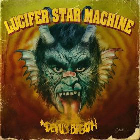 "LUCIFER STAR MACHINE: Video-Clip vom neuen Punk / Classic Rock Album ""Devil´s Breath"""