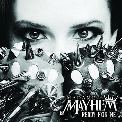 MADAME MAYHEM: Ready For Me
