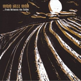 "MOJO JAZZ MOB: zweiter Track vom neuen Album ""…from between the fields"""