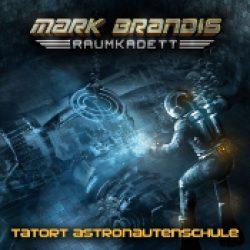MARK BRANDIS, RAUMKADETT: Folge 3 – Tatort Astronautenschule [Hörspiel]
