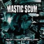 MASTIC SCUM: The EP´s Collection 1993 – 2002