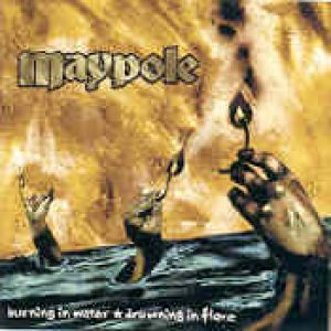 MAYPOLE: Burning in Water, Drowning in Fire