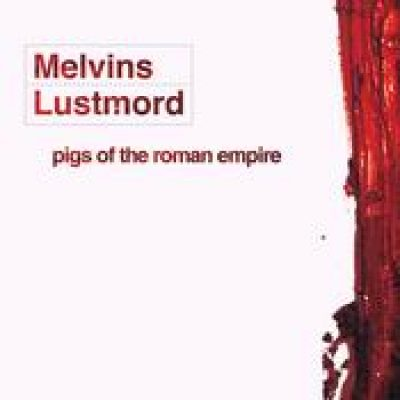 MELVINS + LUSTMORD: Pigs of the Roman Empire
