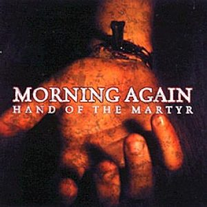 MORNING AGAIN: Hand of the Martyr (Re-Release)