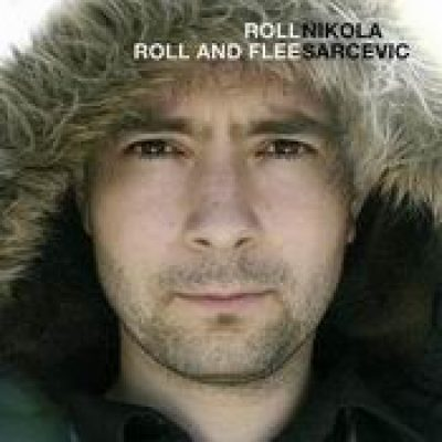 NIKOLA SARCEVIC: Roll Roll and Flee