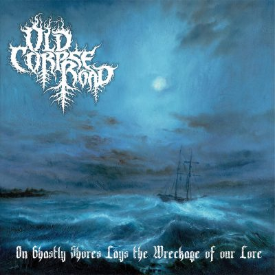 """OLD CORPSE ROAD: neues Black / Folk Metal Album """"On Ghastly Shores Lays The Wreckage Of Our Lore"""""""