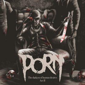 "PORN: Video vom ""The Darkest Of Human Desires – Act II"" Album"