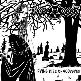 "ROSEWOOD: Neues Punk Rock / Dark Wave Album ""Dying Kiss Of Goodbyes"""