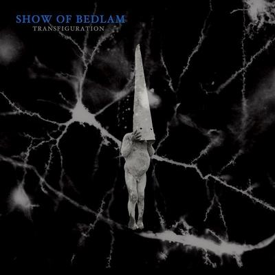 SHOW OF BEDLAM: Transfiguration