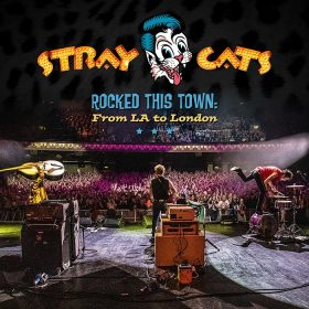 STRAY CATS: Rocked This Town: From LA To London