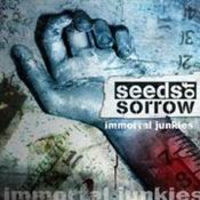 SEEDS OF SORROW: Immortal Junkies