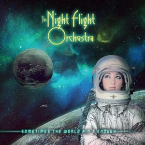 THE NIGHT FLIGHT ORCHESTRA: Sometimes the World Ain't Enough