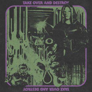 TAKE OVER AND DESTROY: Take Over and Destroy