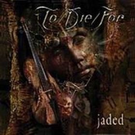 TO/DIE/FOR: Jaded
