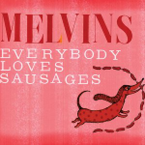 "THE MELVINS: Coveralbum ""Everybody Loves Sausages"" am 29. April"