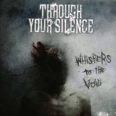 THROUGH YOUR SILENCE: Whispers To The Void