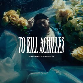 "TO KILL ACHILLES: weiterer Song vom neuen Album ""Something To Remember Me By"""