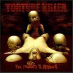 TORTURE KILLER: For Maggots To Devour