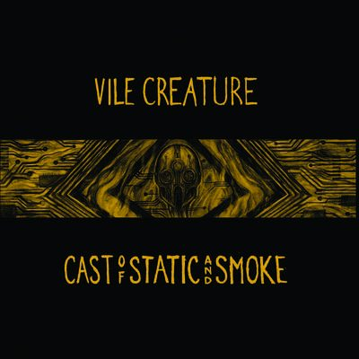 VILE CREATURE: Cast of Static and Smoke