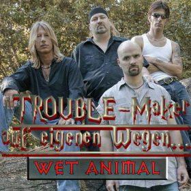 WET ANIMAL: TROUBLE-Maker auf eigenen Wegen