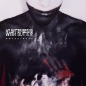 """WE BUTTER THE BREAD WITH BUTTER: Video zum Song """"Ohne Herz"""" online"""