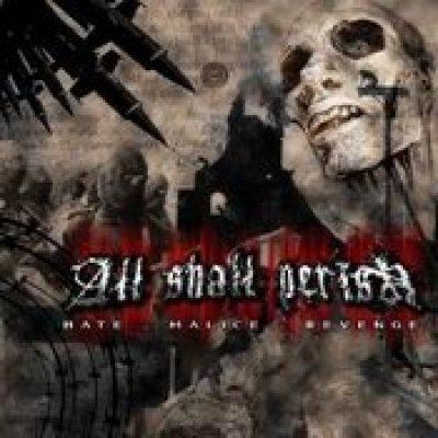 ALL SHALL PERISH: Hate.Malice.Revenge