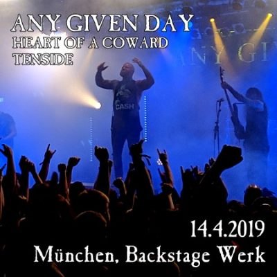 ANY GIVEN DAY, HEART OF A COWARD, TENSIDE, Backstage Werk, München, 14.4.2019