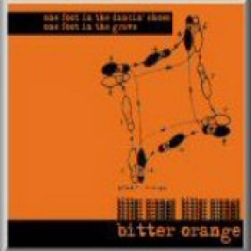 BITTER ORANGE: One Foot in the dancing Shoes One Foot in the Grave [Eigenproduktion]