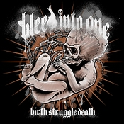 BLEED INTO ONE: Birth Struggle Death
