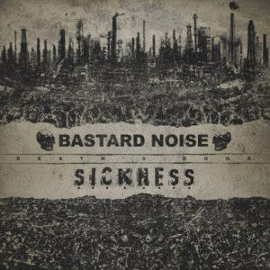 BASTARD NOISE & SICKNESS: Death´s Door